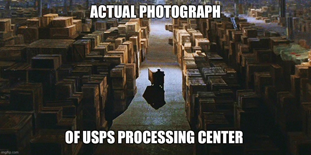 USPS Processing Center |  ACTUAL PHOTOGRAPH; OF USPS PROCESSING CENTER | image tagged in usps,mail,indiana jones | made w/ Imgflip meme maker