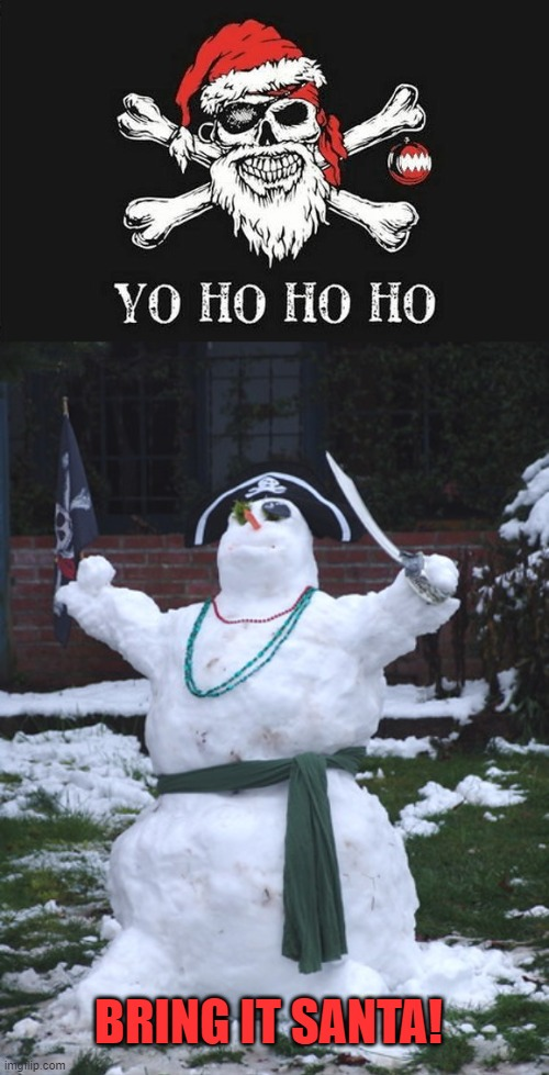 CMON FAT MAN |  BRING IT SANTA! | image tagged in santa claus,pirates,snowman,pirate,christmas | made w/ Imgflip meme maker