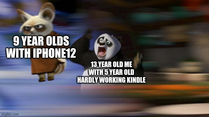 What's going on??? |  9 YEAR OLDS WITH IPHONE12; 13 YEAR OLD ME WITH 5 YEAR OLD HARDLY WORKING KINDLE | image tagged in what's going on | made w/ Imgflip meme maker
