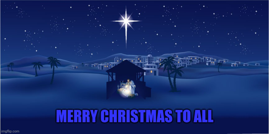 I hope everyone has a wonderful and merry Christmas. |  MERRY CHRISTMAS TO ALL | image tagged in nativity,merry christmas,christmas | made w/ Imgflip meme maker