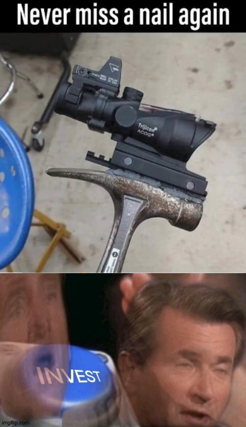 If you have ever tried hitting a nail with a hammer you need this | image tagged in invest,i'll take your entire stock,shut up and take my money,memes | made w/ Imgflip meme maker