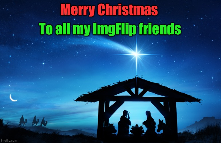 Merry Christmas |  To all my ImgFlip friends; Merry Christmas | image tagged in merry christmas,christmas,christmas memes,christmas spirit | made w/ Imgflip meme maker