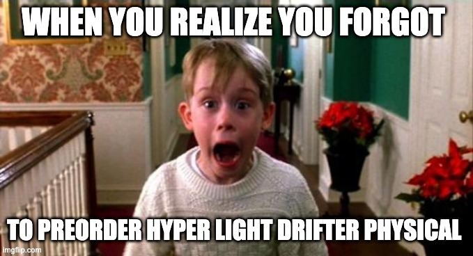 Kevin Home Alone |  WHEN YOU REALIZE YOU FORGOT; TO PREORDER HYPER LIGHT DRIFTER PHYSICAL | image tagged in kevin home alone,gamer,gaming,nintendo switch,videogames | made w/ Imgflip meme maker