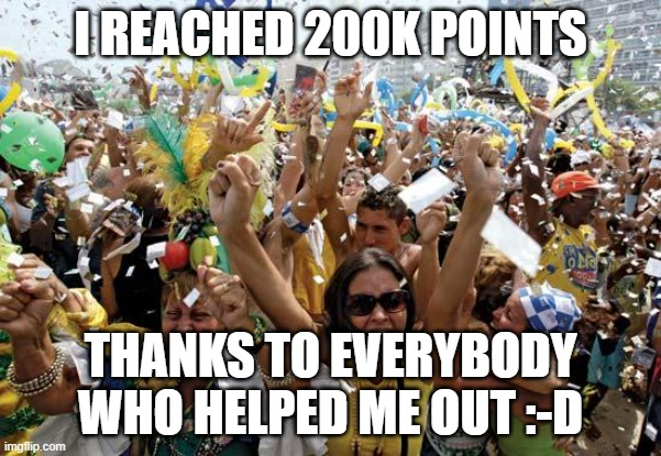 :-D :-D :-D |  I REACHED 200K POINTS; THANKS TO EVERYBODY WHO HELPED ME OUT :-D | image tagged in celebrate | made w/ Imgflip meme maker