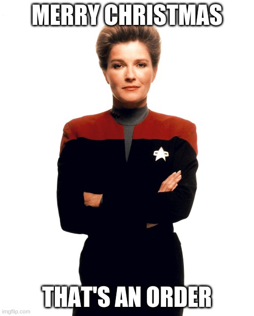 Janeway christmas |  MERRY CHRISTMAS; THAT'S AN ORDER | image tagged in christmas,janeway,star trek | made w/ Imgflip meme maker