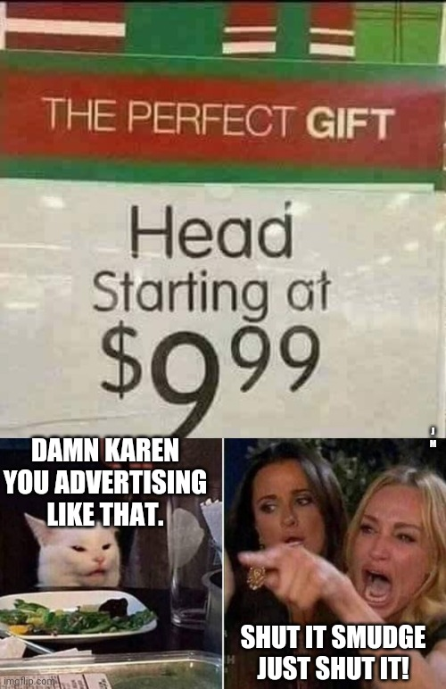 J M; DAMN KAREN YOU ADVERTISING LIKE THAT. SHUT IT SMUDGE JUST SHUT IT! | image tagged in reverse smudge and karen | made w/ Imgflip meme maker