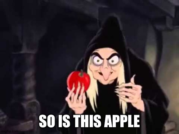 Poisoned apple | SO IS THIS APPLE | image tagged in poisoned apple | made w/ Imgflip meme maker