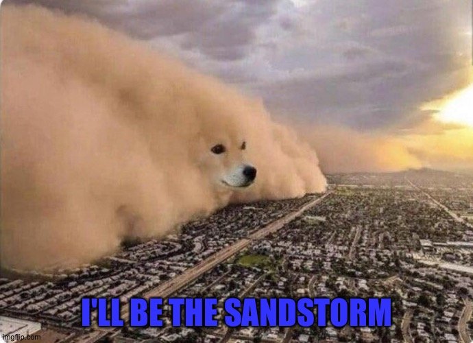 Doge Cloud | I'LL BE THE SANDSTORM | image tagged in doge cloud | made w/ Imgflip meme maker