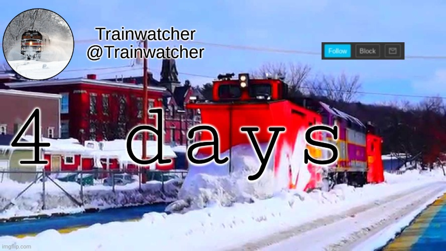 Trainwatcher Winter Temp |  4 days | image tagged in trainwatcher winter temp | made w/ Imgflip meme maker