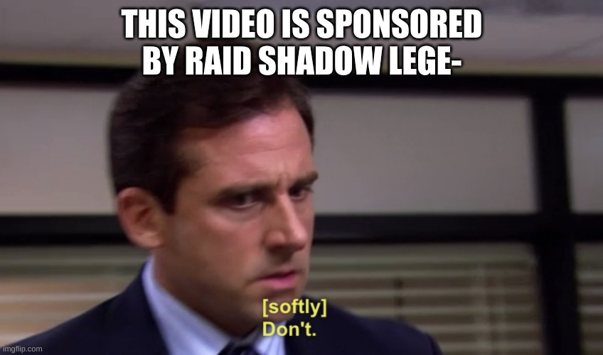 Michael Dont |  THIS VIDEO IS SPONSORED BY RAID SHADOW LEGE- | image tagged in michael dont | made w/ Imgflip meme maker