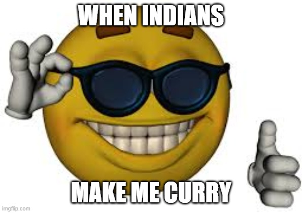 when curry |  WHEN INDIANS; MAKE ME CURRY | image tagged in indians,curry | made w/ Imgflip meme maker