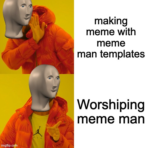 Truff |  making meme with meme man templates; Worshiping meme man | image tagged in memes,drake hotline bling | made w/ Imgflip meme maker