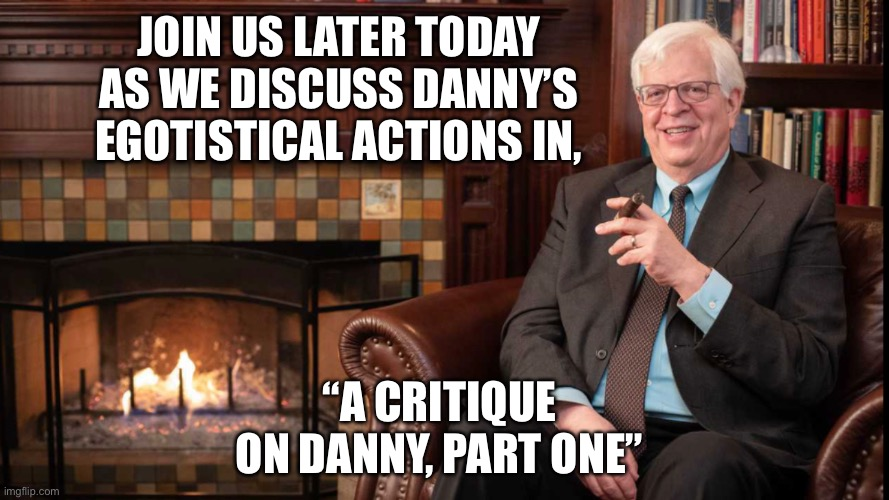 "Fireside Chat With Richard |  JOIN US LATER TODAY AS WE DISCUSS DANNY'S EGOTISTICAL ACTIONS IN, ""A CRITIQUE ON DANNY, PART ONE"" 
