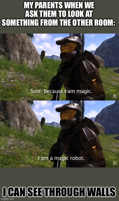 Lopez the magic robot |  MY PARENTS WHEN WE ASK THEM TO LOOK AT SOMETHING FROM THE OTHER ROOM:; I CAN SEE THROUGH WALLS | image tagged in lopez el robot magico,red vs blue,rvb,lopez the heavy,lopez | made w/ Imgflip meme maker