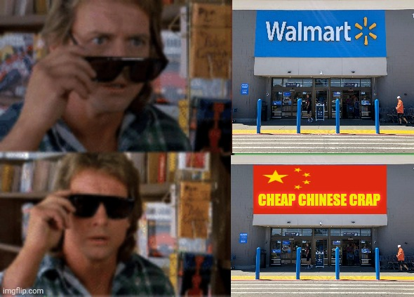 Chinese Walmart crap |  CHEAP CHINESE CRAP | image tagged in they live sunglasses,china,walmart | made w/ Imgflip meme maker