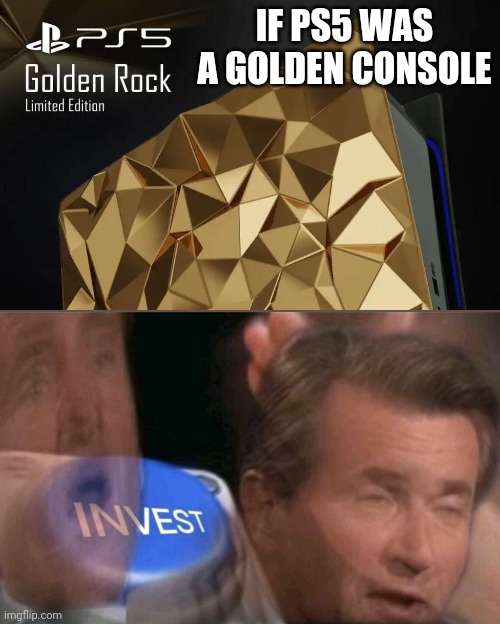 Anyone want this design?! |  IF PS5 WAS A GOLDEN CONSOLE | image tagged in invest,gaming,ps5,memes,nailed it,stop reading the tags | made w/ Imgflip meme maker