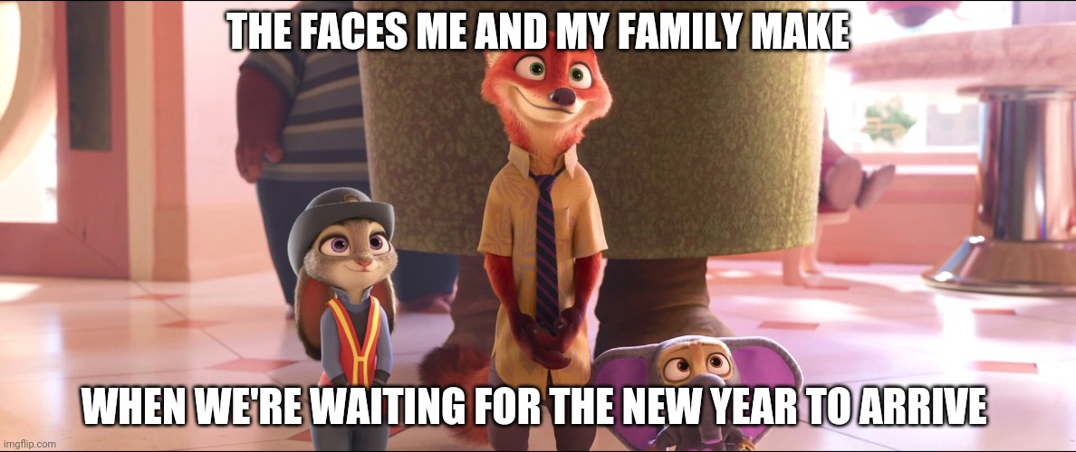 Zootopia 2021 |  THE FACES ME AND MY FAMILY MAKE; WHEN WE'RE WAITING FOR THE NEW YEAR TO ARRIVE | image tagged in nick wilde judy hopps and finnick family time,zootopia,judy hopps,nick wilde,the face you make when,funny | made w/ Imgflip meme maker