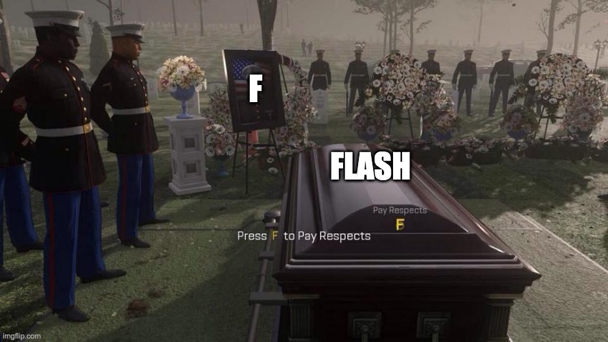 Press F to Pay Respects |  F; FLASH | image tagged in press f to pay respects | made w/ Imgflip meme maker