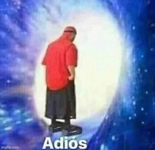 Adios | image tagged in adios | made w/ Imgflip meme maker