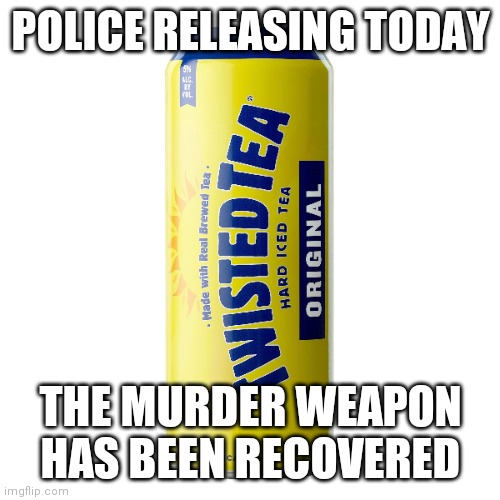 Twisted tea |  POLICE RELEASING TODAY; THE MURDER WEAPON HAS BEEN RECOVERED | image tagged in funny,funny memes,baseball | made w/ Imgflip meme maker