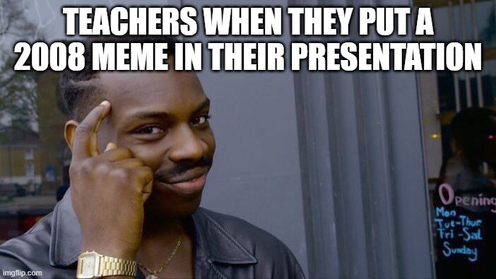 free epic chicken drumsticks |  TEACHERS WHEN THEY PUT A 2008 MEME IN THEIR PRESENTATION | image tagged in memes,roll safe think about it | made w/ Imgflip meme maker