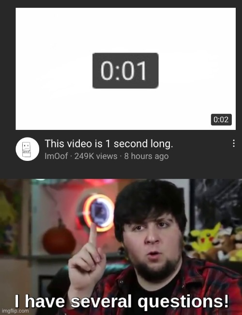 One second? Ok... | image tagged in memes,jontron,i have several questions | made w/ Imgflip meme maker