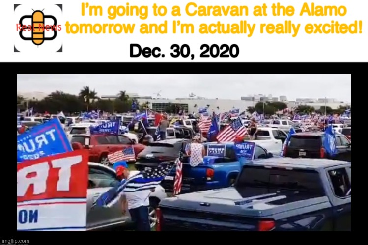 Oughta be cool! |  I'm going to a Caravan at the Alamo tomorrow and I'm actually really excited! Dec. 30, 2020 | image tagged in babylon bee,not the bee,caravan,trump | made w/ Imgflip meme maker