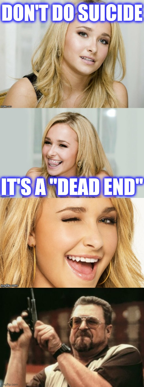 "DON'T DO SUICIDE IT'S A ""DEAD END"" 
