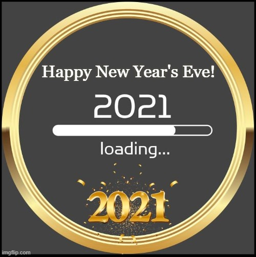New Year's Eve |  Happy New Year's Eve! | image tagged in new years eve,2021,happy new year,happiness,health | made w/ Imgflip meme maker