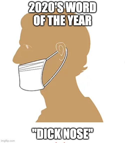"Dicknose |  2020'S WORD OF THE YEAR; ""DICK NOSE"" 