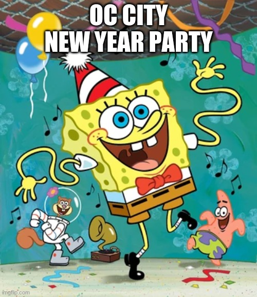 OC CITY NEW YEAR PARTY | made w/ Imgflip meme maker