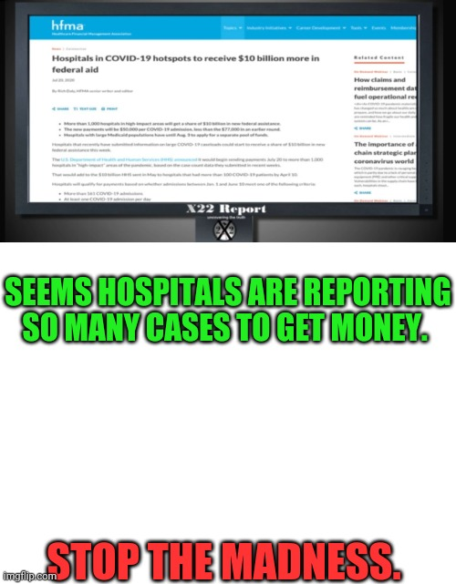 No more lying. |  SEEMS HOSPITALS ARE REPORTING SO MANY CASES TO GET MONEY. STOP THE MADNESS. | image tagged in blank white template,x22 report,coronavirus | made w/ Imgflip meme maker