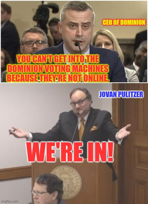 The Shot Heard Around The World |  CEO OF DOMINION; YOU CAN'T GET INTO THE DOMINION VOTING MACHINES BECAUSE THEY'RE NOT ONLINE. JOVAN PULITZER; WE'RE IN! | image tagged in dominion,election fraud,voter fraud,fraud,joe biden,trump 2020 | made w/ Imgflip meme maker