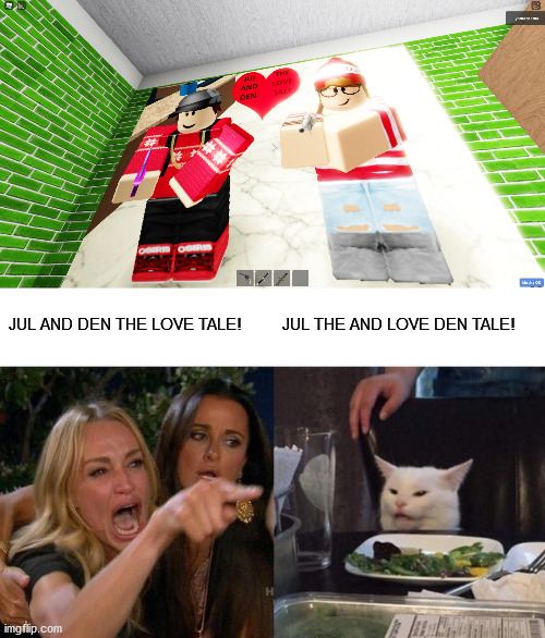 Happy 2021. Also, this should've been cat yelling at woman. |  JUL AND DEN THE LOVE TALE! JUL THE AND LOVE DEN TALE! | image tagged in memes,woman yelling at cat | made w/ Imgflip meme maker