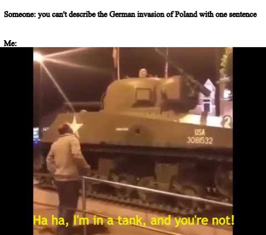 German invasion of Poland in one sentence | made w/ Imgflip meme maker