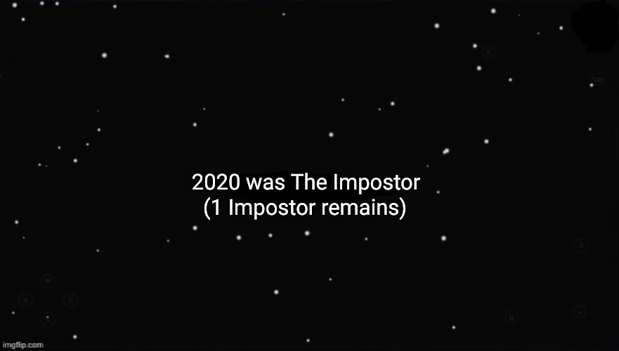 2020 |  2020 was The Impostor; (1 Impostor remains) | image tagged in x was the impostor | made w/ Imgflip meme maker