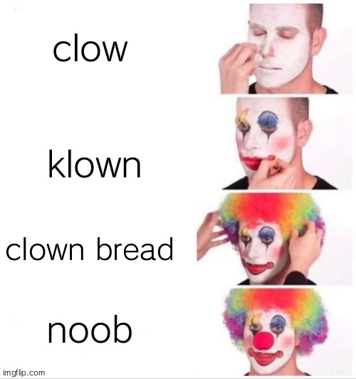 Clown Applying Makeup Meme |  clow; klown; clown bread; noob | image tagged in memes,clown applying makeup | made w/ Imgflip meme maker