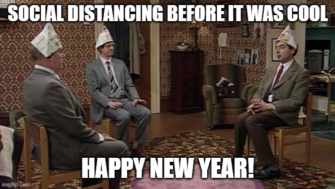 social distancing new year |  SOCIAL DISTANCING BEFORE IT WAS COOL; HAPPY NEW YEAR! | image tagged in social distancing new year,social distancing,new year | made w/ Imgflip meme maker