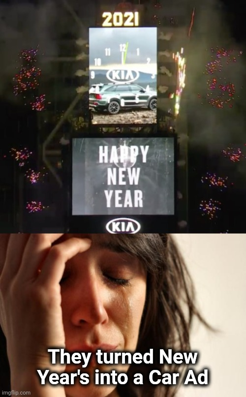 Life in our Corporate Monarchy |  They turned New Year's into a Car Ad | image tagged in memes,first world problems,you took everything from me - i don't even know who you are,commercials,wtf | made w/ Imgflip meme maker