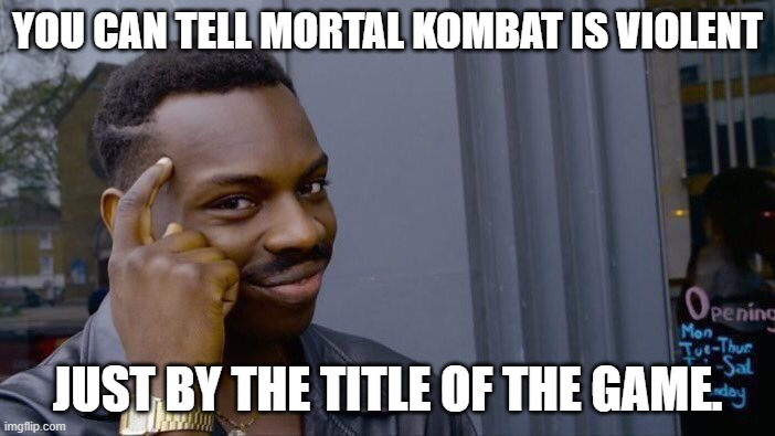 Mortal meaning you can and will die. Combat meaning fighting. |  YOU CAN TELL MORTAL KOMBAT IS VIOLENT; JUST BY THE TITLE OF THE GAME. | image tagged in memes,roll safe think about it,mortal kombat,video games | made w/ Imgflip meme maker