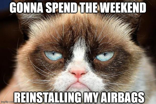 Grumpy Cat Not Amused |  GONNA SPEND THE WEEKEND; REINSTALLING MY AIRBAGS | image tagged in memes,grumpy cat not amused,grumpy cat | made w/ Imgflip meme maker