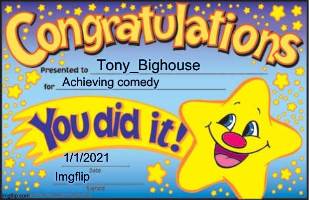Happy Star Congratulations Meme | Tony_Bighouse Achieving comedy 1/1/2021 Imgflip | image tagged in memes,happy star congratulations | made w/ Imgflip meme maker