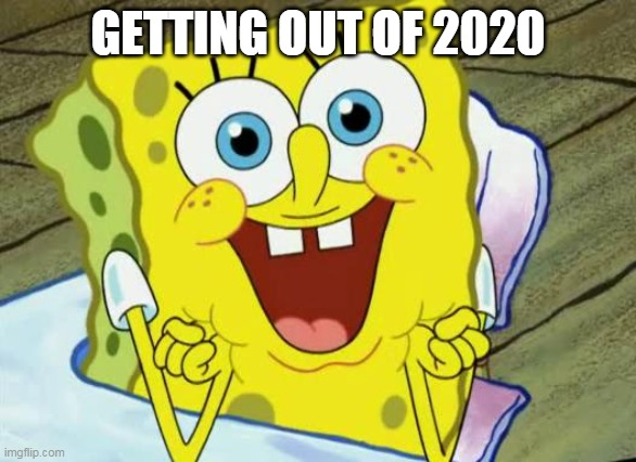 2021 |  GETTING OUT OF 2020 | image tagged in spongebob hopeful,2021,memes,overjoyed,2020 sucks | made w/ Imgflip meme maker
