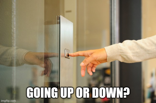 Elevator Button | GOING UP OR DOWN? | image tagged in elevator button | made w/ Imgflip meme maker