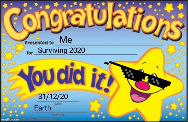 Im strong |  Me; Surviving 2020; 31/12/20; Earth | image tagged in memes,happy star congratulations | made w/ Imgflip meme maker