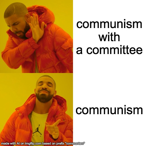ai on crack |  communism with a committee; communism | image tagged in memes,drake hotline bling,ai meme | made w/ Imgflip meme maker