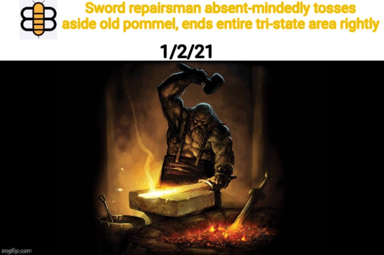 Sword repairsman absent-mindedly tosses aside old pommel, ends entire tri-state area rightly; 1/2/21 | image tagged in babylon bee,swords,blacksmith,pommels,end him rightly,memes | made w/ Imgflip meme maker