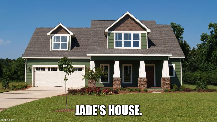 It was a coincidence that this house was green |  JADE'S HOUSE. | made w/ Imgflip meme maker