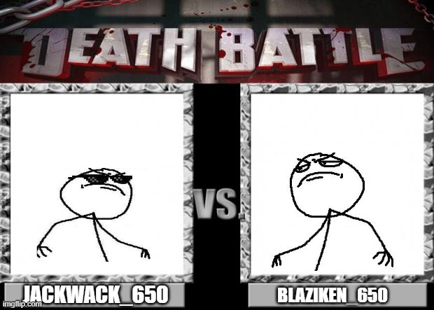 aw shit here we go again |  JACKWACK_650; BLAZIKEN_650 | image tagged in death battle,blaziken_650 | made w/ Imgflip meme maker