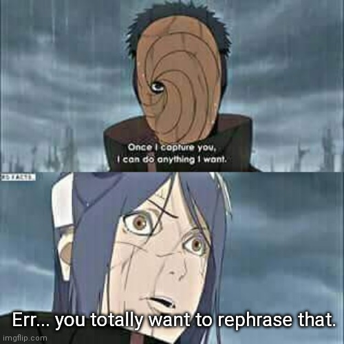 Tobi...? |  Err... you totally want to rephrase that. | image tagged in naruto,memes,innuendo | made w/ Imgflip meme maker